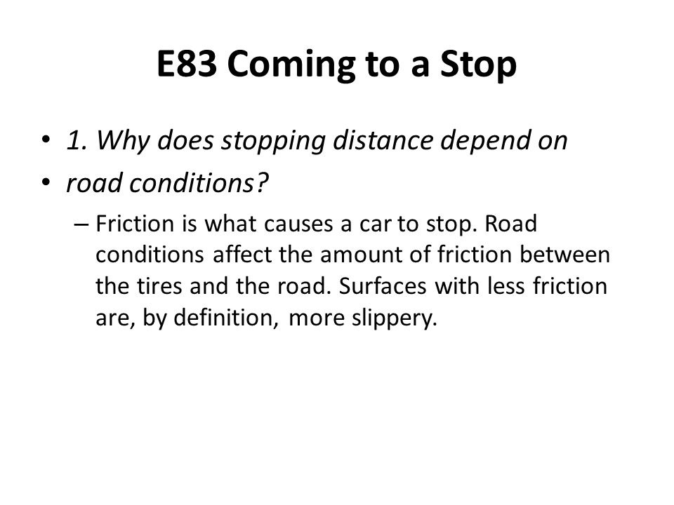 E83 Coming to a Stop 1. Why does stopping distance depend on