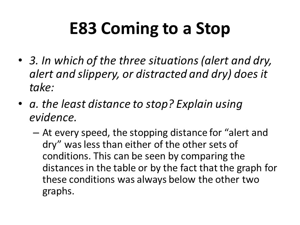 E83 Coming to a Stop 3. In which of the three situations (alert and dry, alert and slippery, or distracted and dry) does it take: