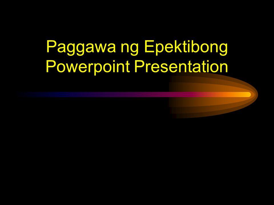 Paggawa ng Epektibong Powerpoint Presentation