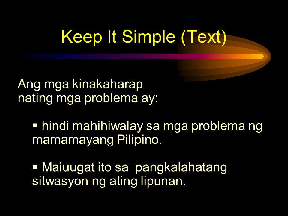 Keep It Simple (Text) Ang mga kinakaharap nating mga problema ay: