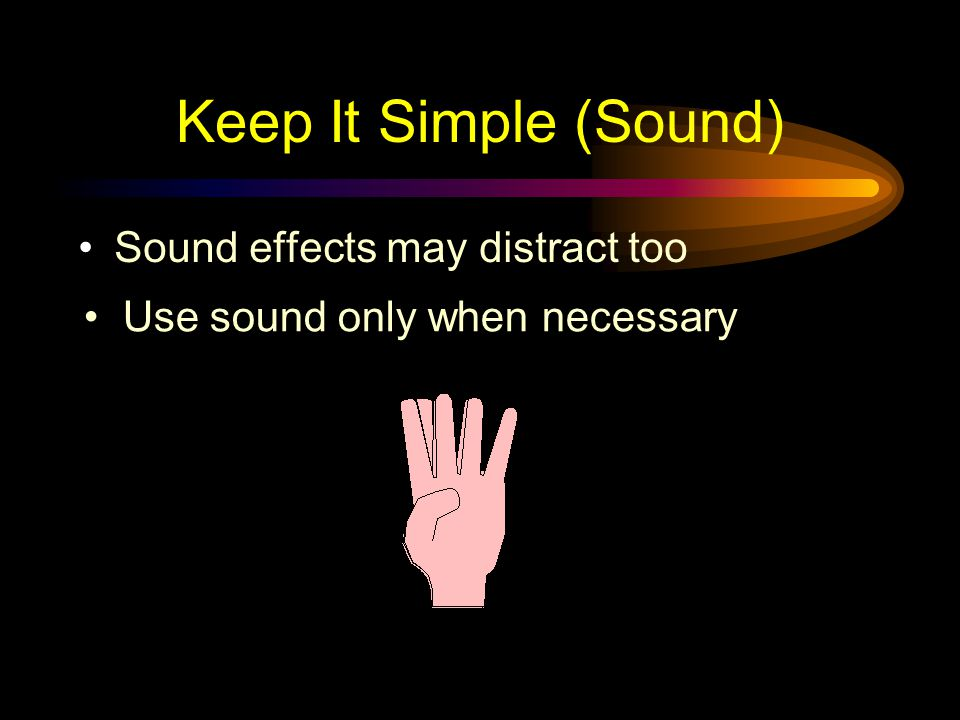 Keep It Simple (Sound) Sound effects may distract too
