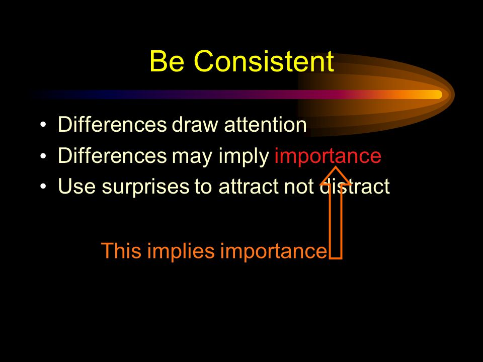 Be Consistent Differences draw attention