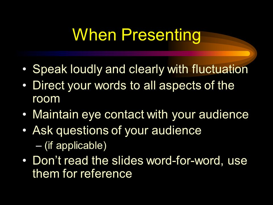 When Presenting Speak loudly and clearly with fluctuation