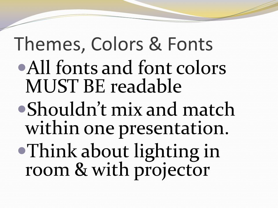 Themes, Colors & Fonts All fonts and font colors MUST BE readable
