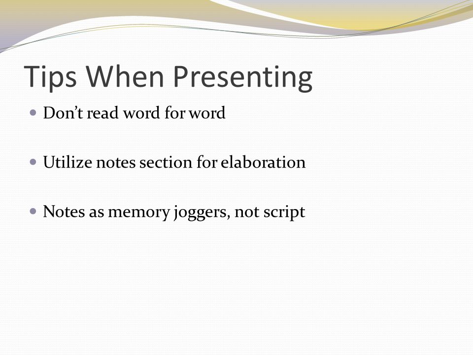 Tips When Presenting Don't read word for word