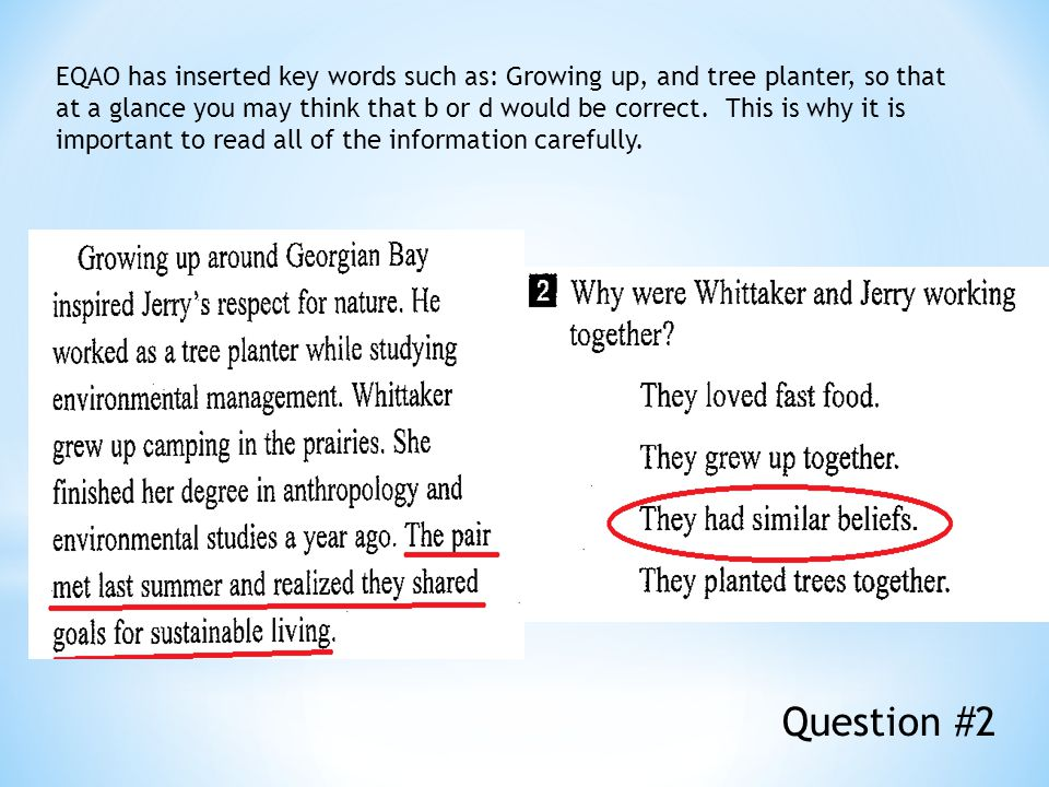 EQAO has inserted key words such as: Growing up, and tree planter, so that at a glance you may think that b or d would be correct. This is why it is important to read all of the information carefully.