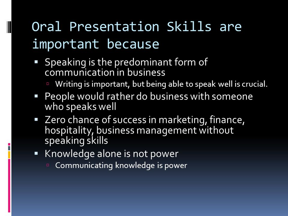 Oral Presentation Skills are important because