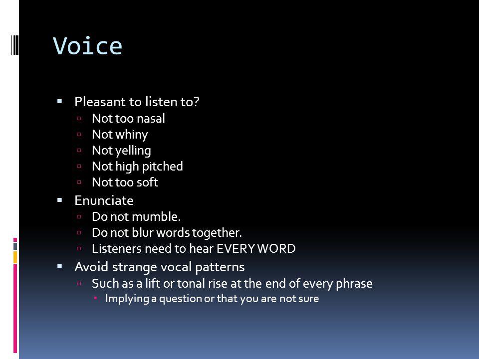 Voice Pleasant to listen to Enunciate Avoid strange vocal patterns