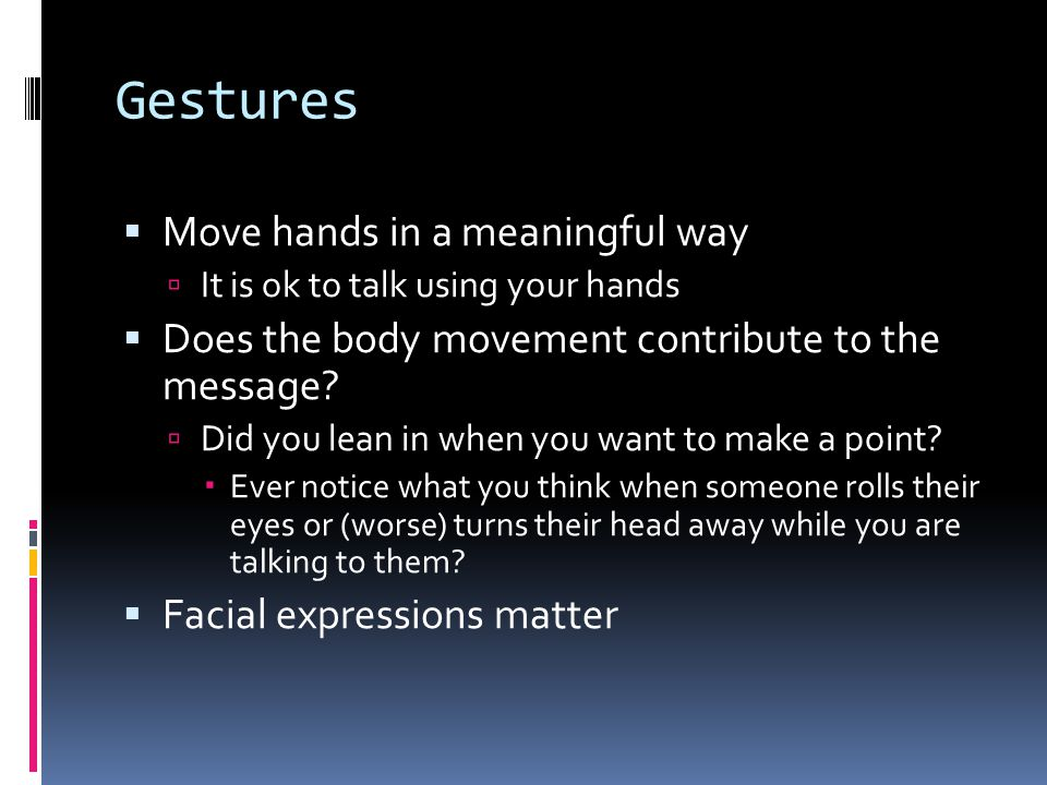 Gestures Move hands in a meaningful way