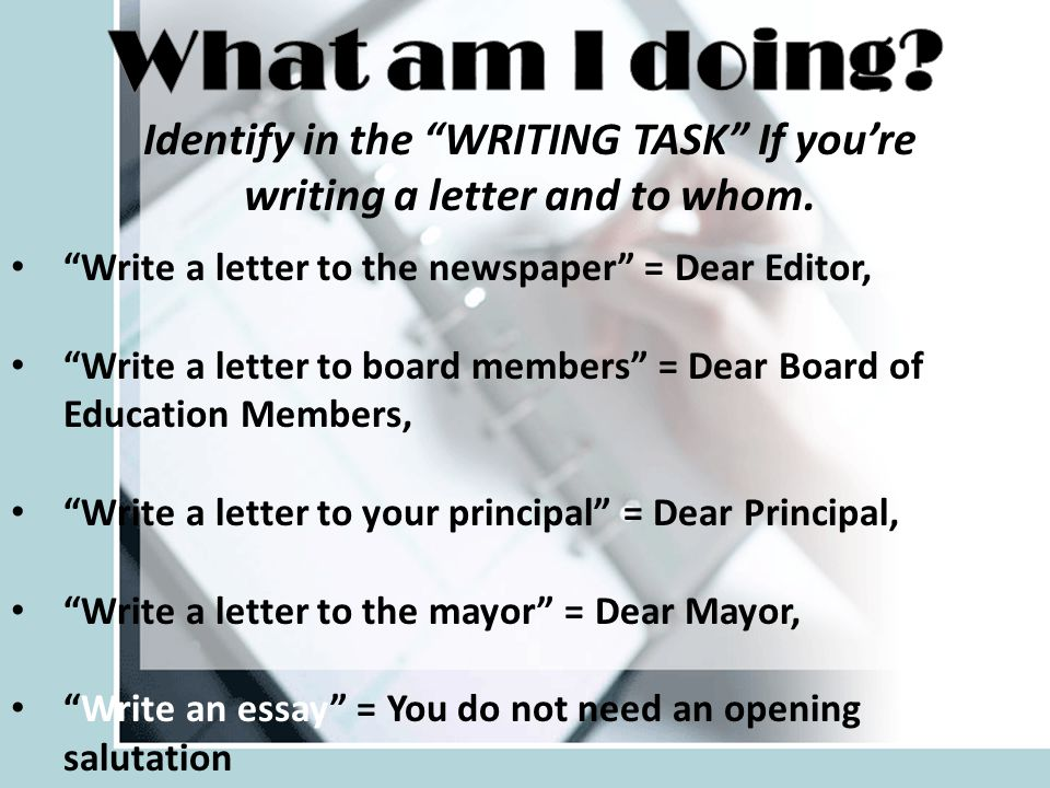 Identify in the WRITING TASK If you're writing a letter and to whom.