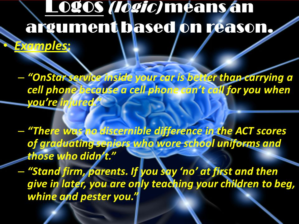 Logos (logic) means an argument based on reason.