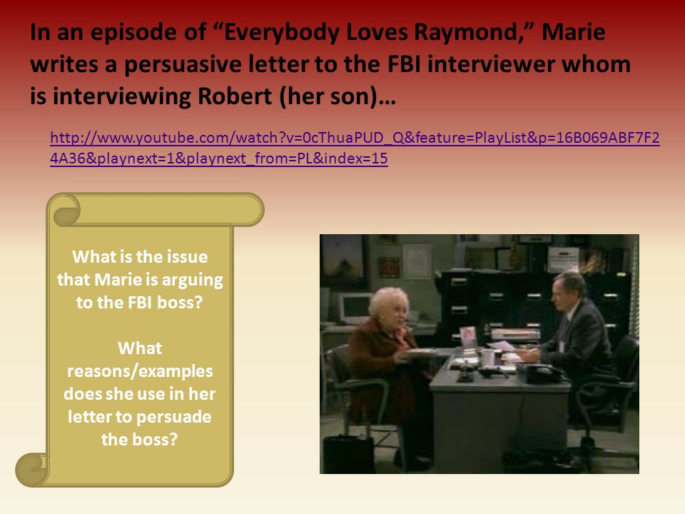 In an episode of Everybody Loves Raymond, Marie writes a persuasive letter to the FBI interviewer whom is interviewing Robert (her son)…