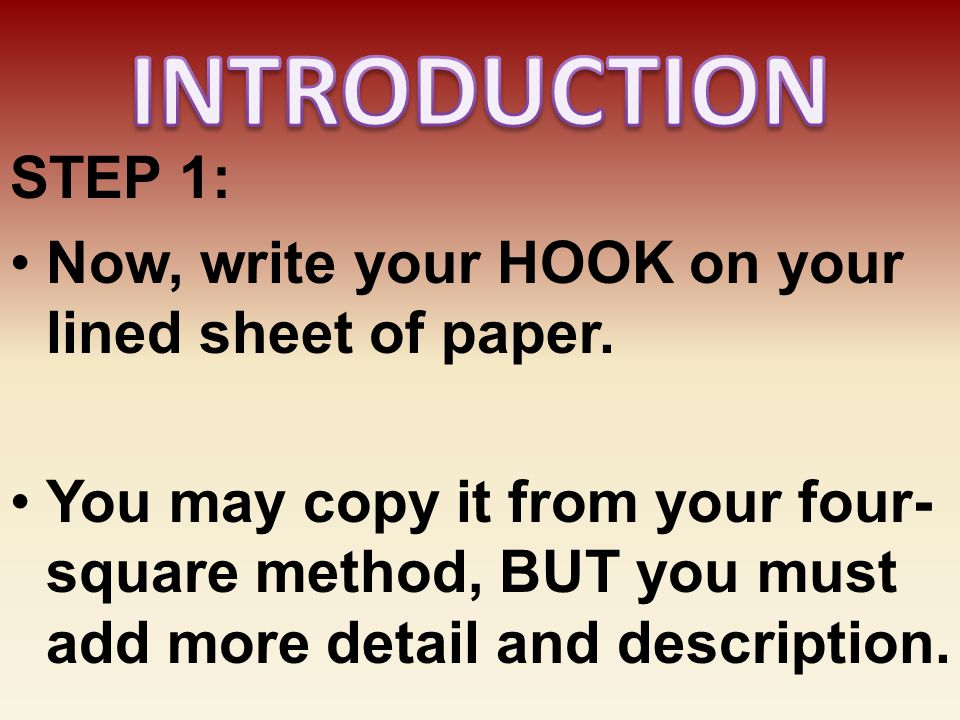 INTRODUCTION STEP 1: Now, write your HOOK on your lined sheet of paper.