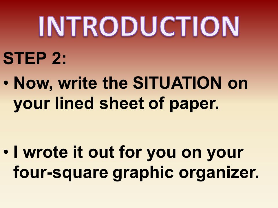 INTRODUCTION STEP 2: Now, write the SITUATION on your lined sheet of paper.