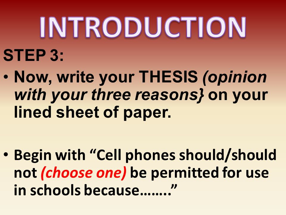 INTRODUCTION STEP 3: Now, write your THESIS (opinion with your three reasons} on your lined sheet of paper.