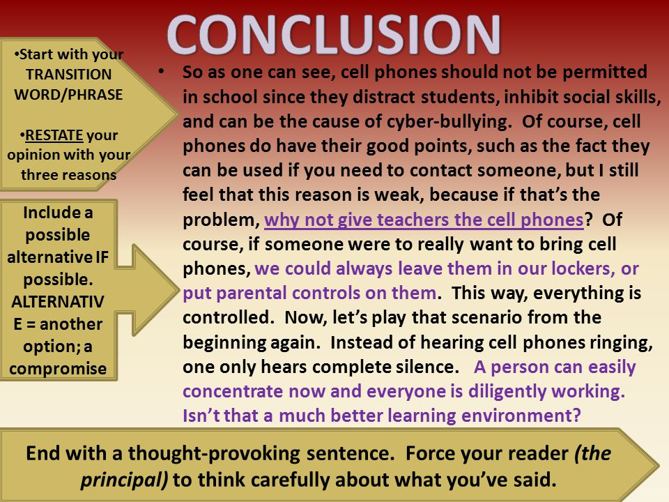 CONCLUSION Start with your TRANSITION WORD/PHRASE. RESTATE your opinion with your three reasons.
