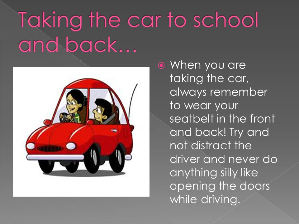 Taking the car to school and back…