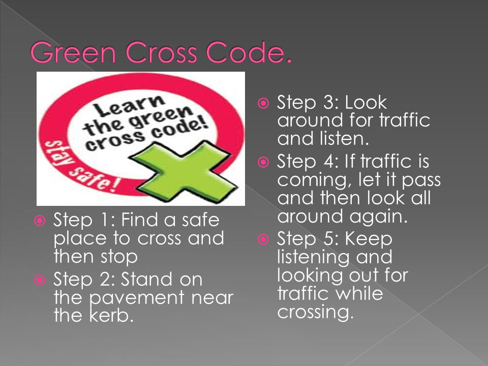 Green Cross Code. Step 3: Look around for traffic and listen.