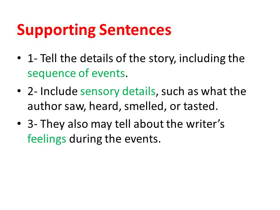 Supporting Sentences 1- Tell the details of the story, including the sequence of events.