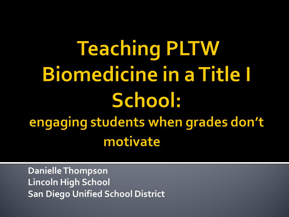 Teaching PLTW Biomedicine in a Title I School: engaging students when grades don't motivate