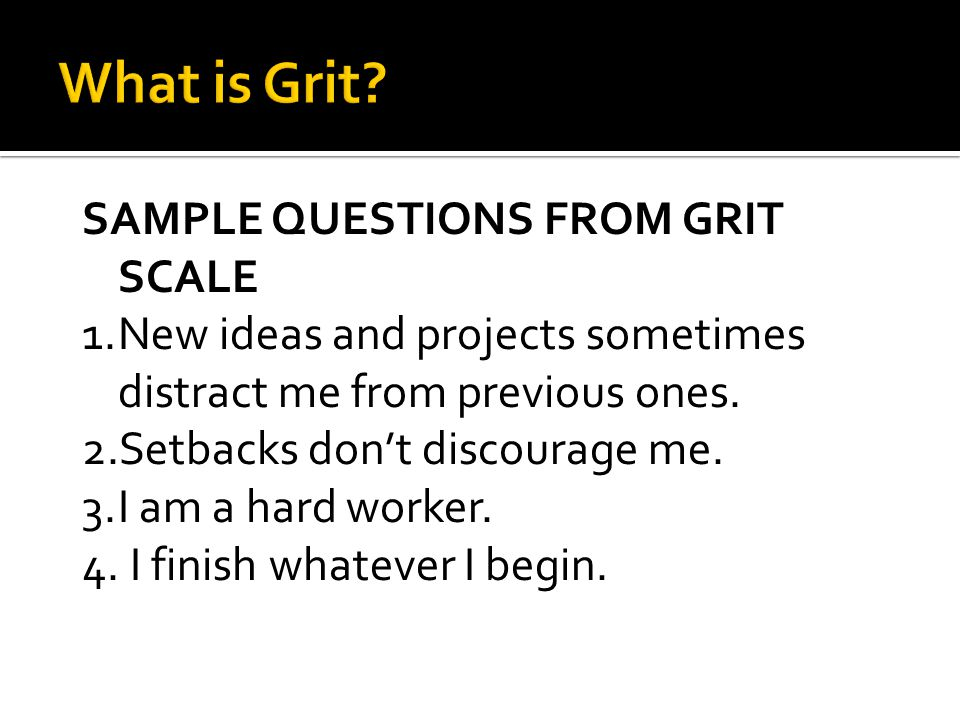 What is Grit SAMPLE QUESTIONS FROM GRIT SCALE
