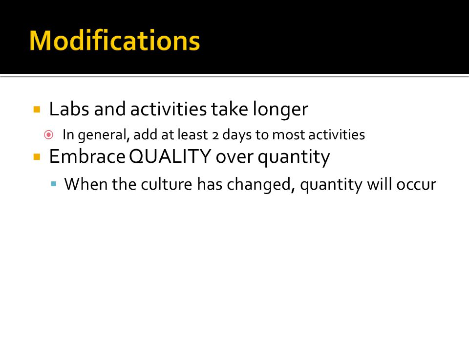 Modifications Labs and activities take longer