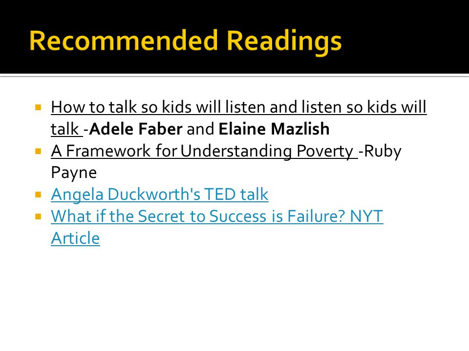 Recommended Readings How to talk so kids will listen and listen so kids will talk -Adele Faber and Elaine Mazlish
