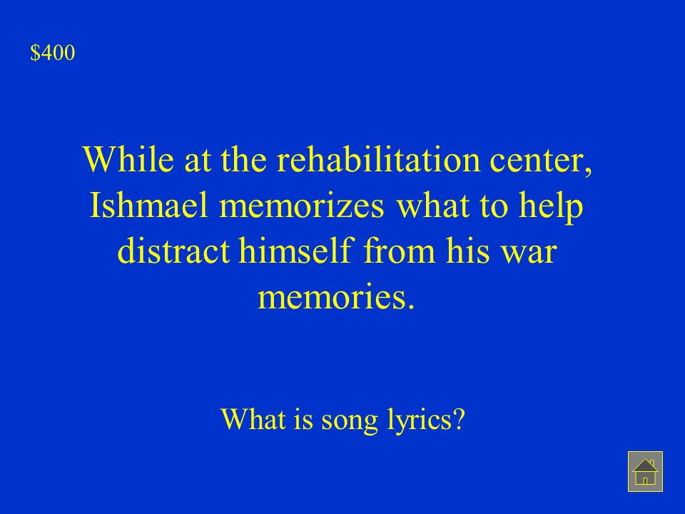 $400 While at the rehabilitation center, Ishmael memorizes what to help distract himself from his war memories.