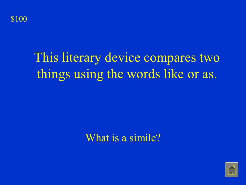 This literary device compares two things using the words like or as.