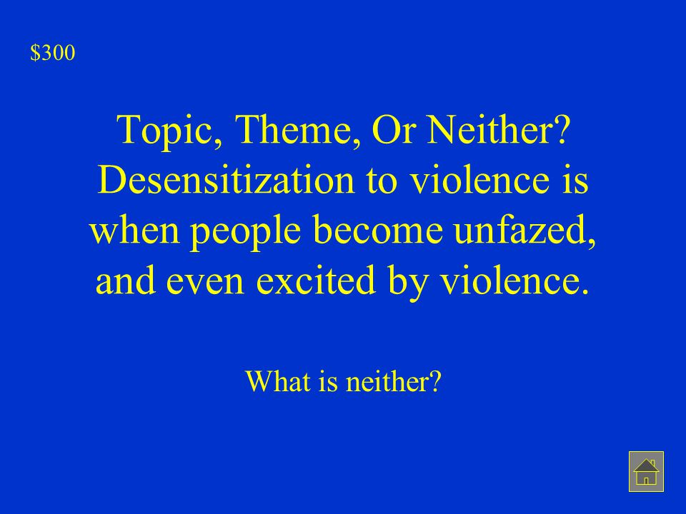 $300 Topic, Theme, Or Neither Desensitization to violence is when people become unfazed, and even excited by violence.