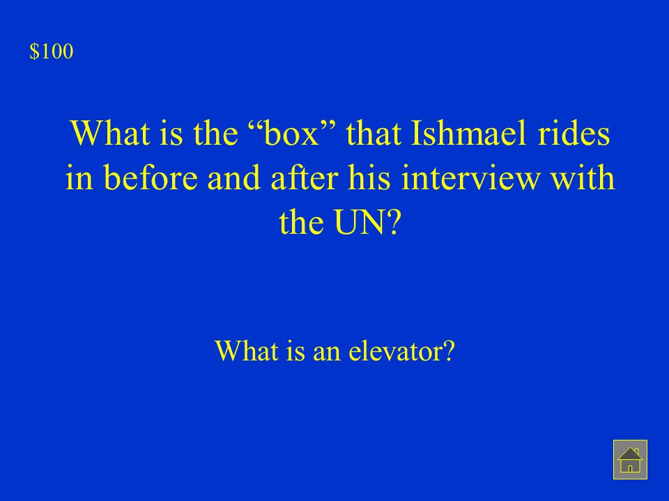 $100 What is the box that Ishmael rides in before and after his interview with the UN.