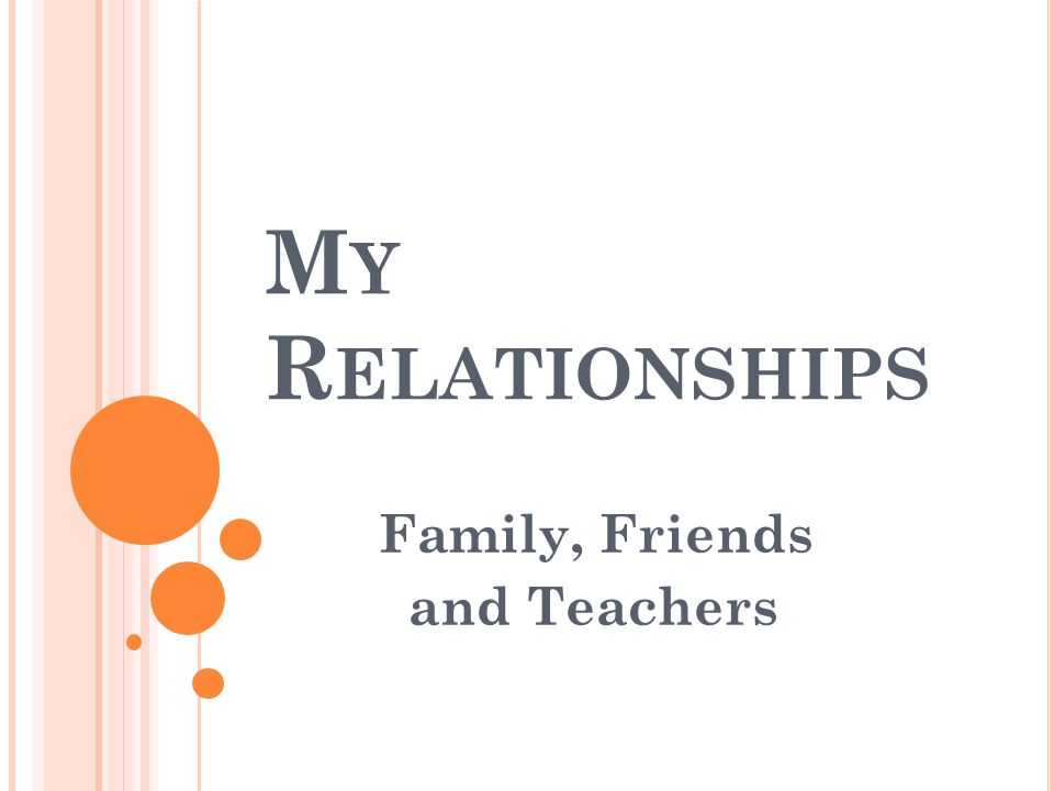 Family, Friends and Teachers