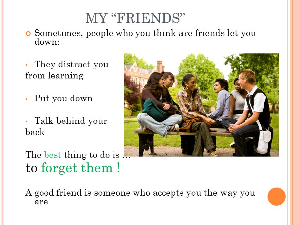 MY FRIENDS to forget them !
