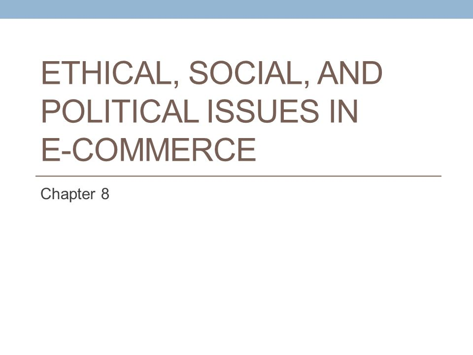Ethical, Social, and Political Issues in E-Commerce