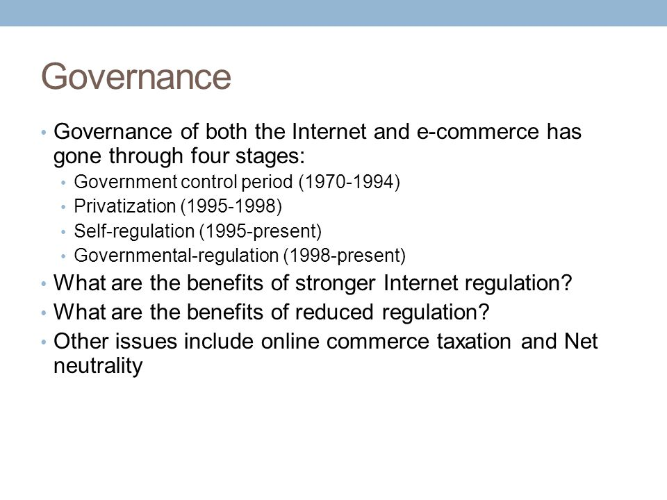 Governance Governance of both the Internet and e-commerce has gone through four stages: Government control period (1970-1994)