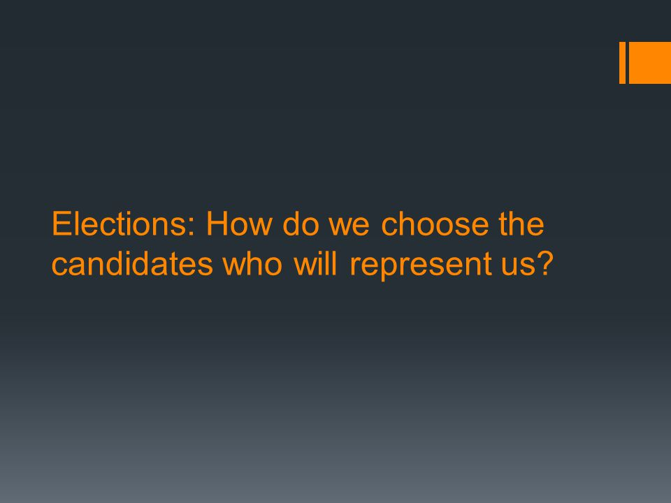 Elections: How do we choose the candidates who will represent us