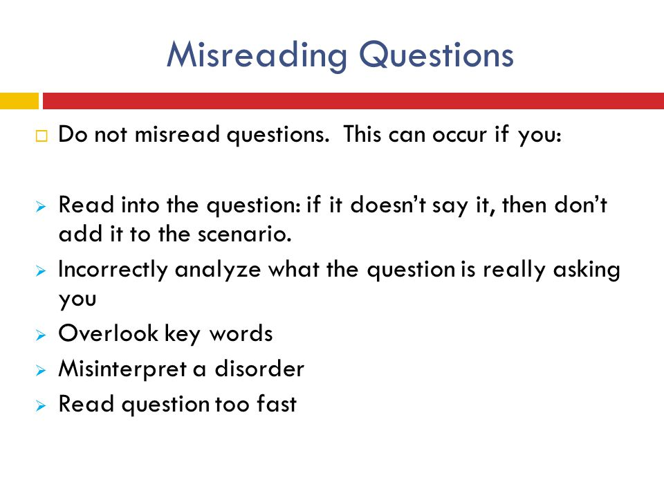 Misreading Questions Do not misread questions. This can occur if you: