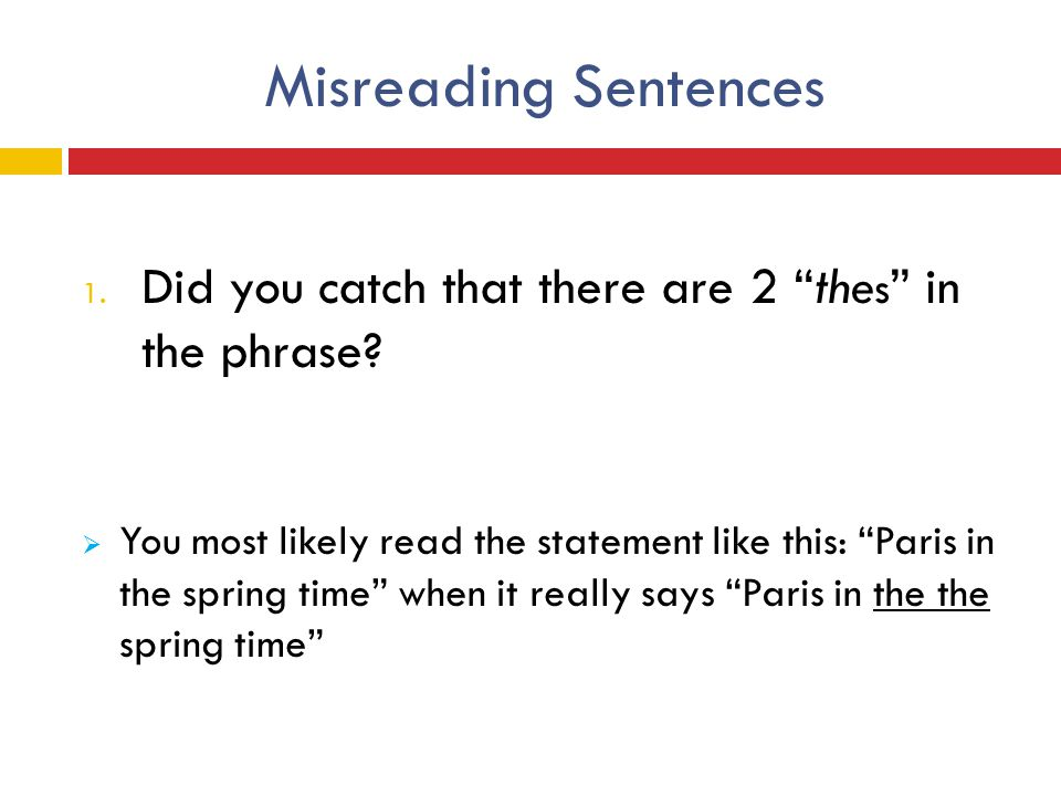 Misreading Sentences Did you catch that there are 2 thes in the phrase