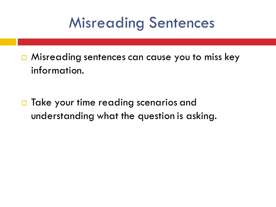 Misreading Sentences Misreading sentences can cause you to miss key information.