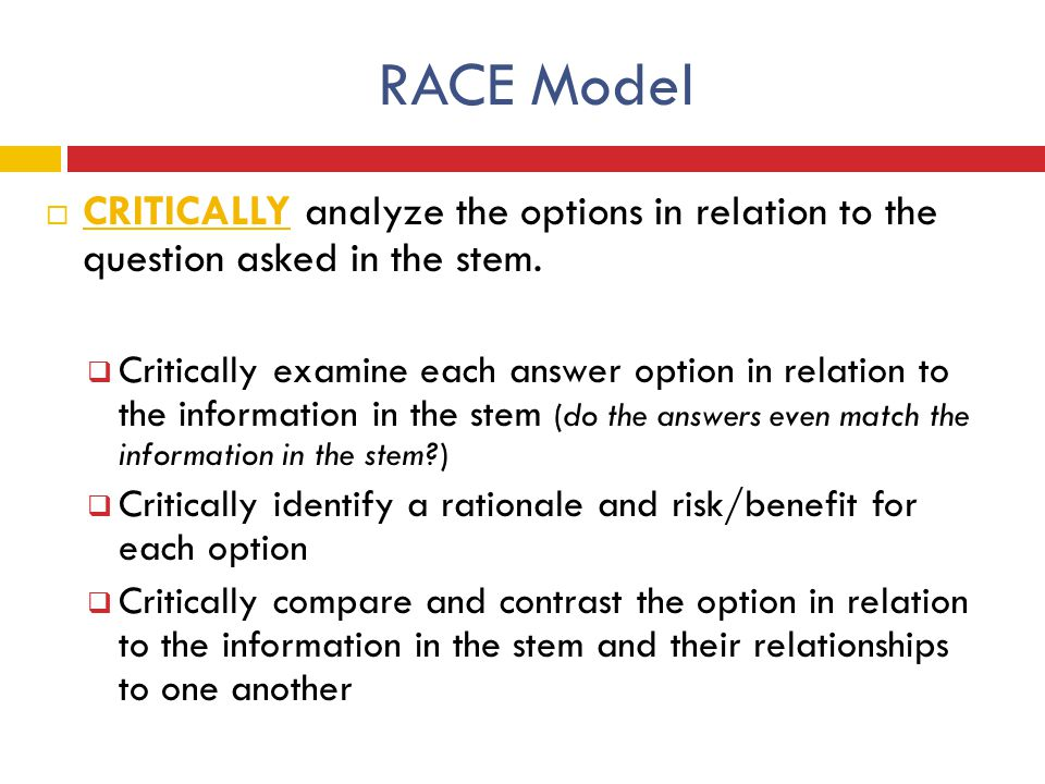 RACE Model CRITICALLY analyze the options in relation to the question asked in the stem.