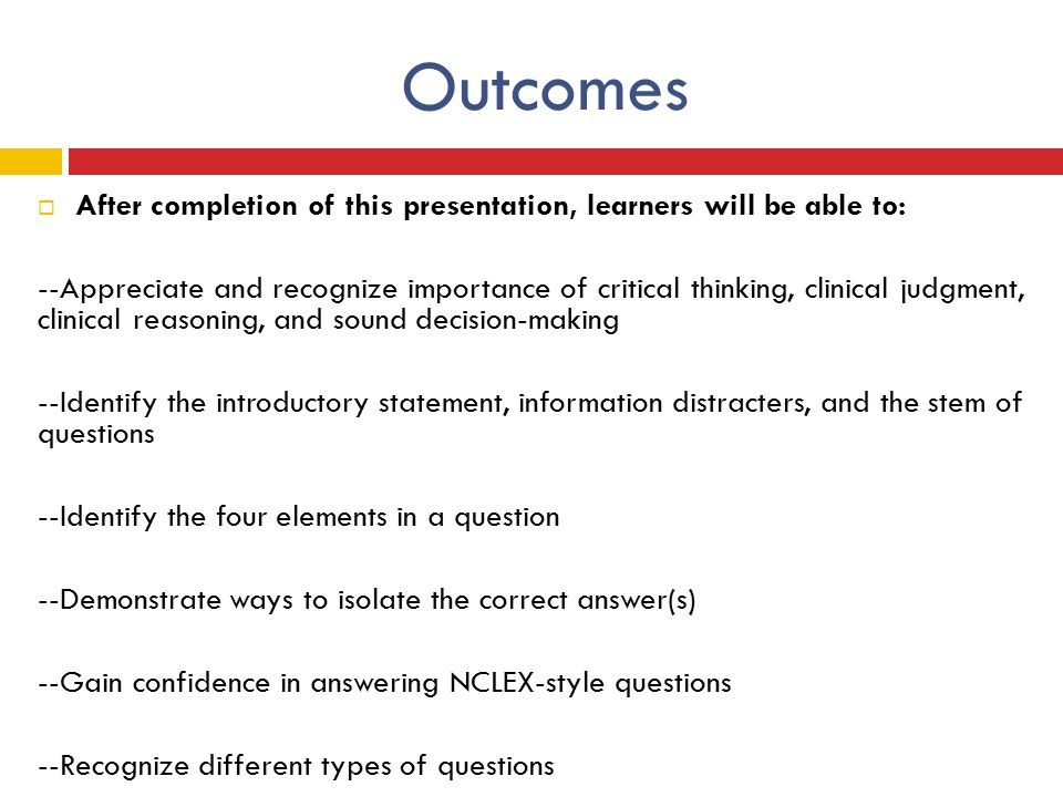 Outcomes After completion of this presentation, learners will be able to: