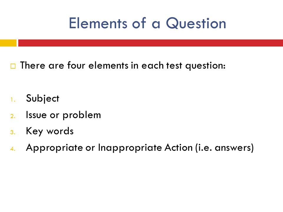 Elements of a Question There are four elements in each test question: