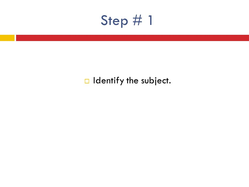 Step # 1 Identify the subject.