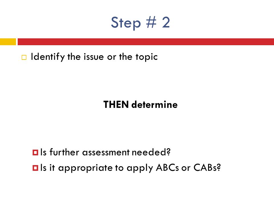 Step # 2 Identify the issue or the topic THEN determine