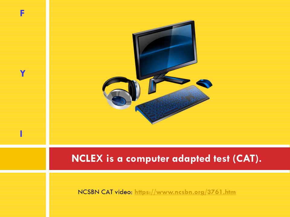NCLEX is a computer adapted test (CAT).