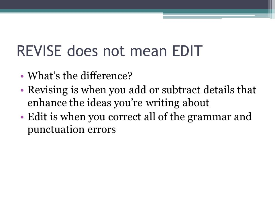 REVISE does not mean EDIT