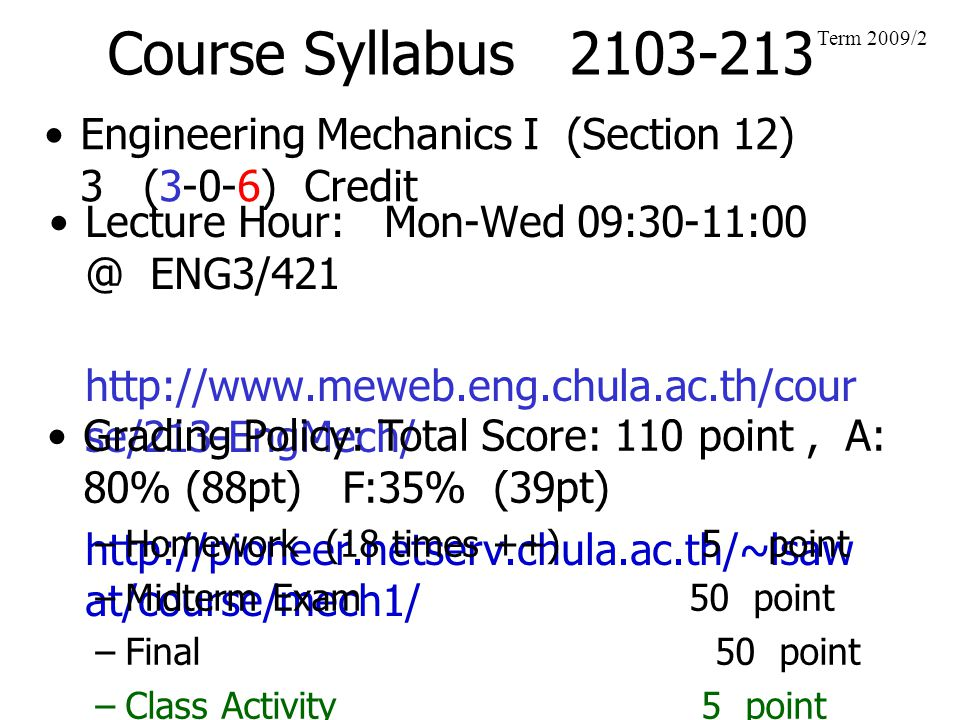 Course Syllabus 2103-213 Term 2009/2. Engineering Mechanics I (Section 12) 3 (3-0-6) Credit.