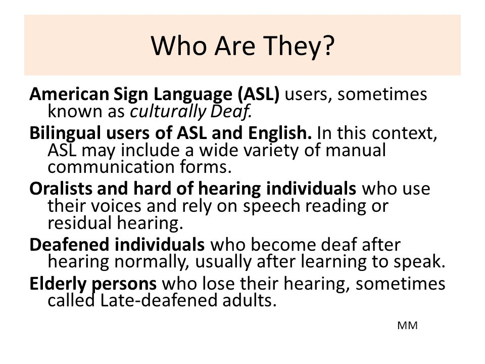 Who Are They American Sign Language (ASL) users, sometimes known as culturally Deaf.