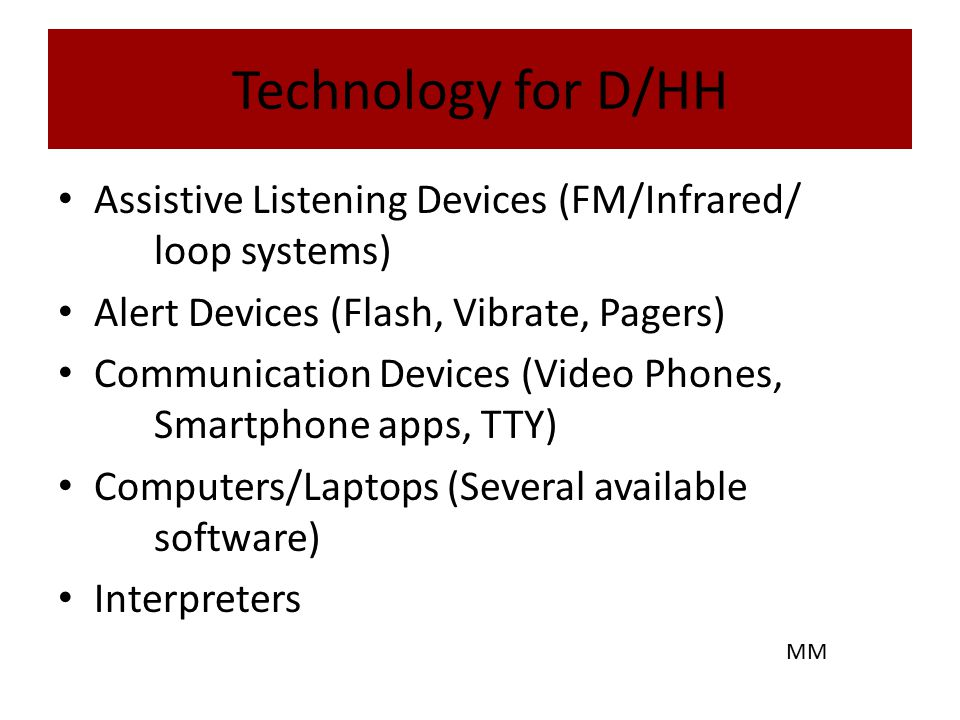 Technology for D/HH Assistive Listening Devices (FM/Infrared/ loop systems) Alert Devices (Flash, Vibrate, Pagers)