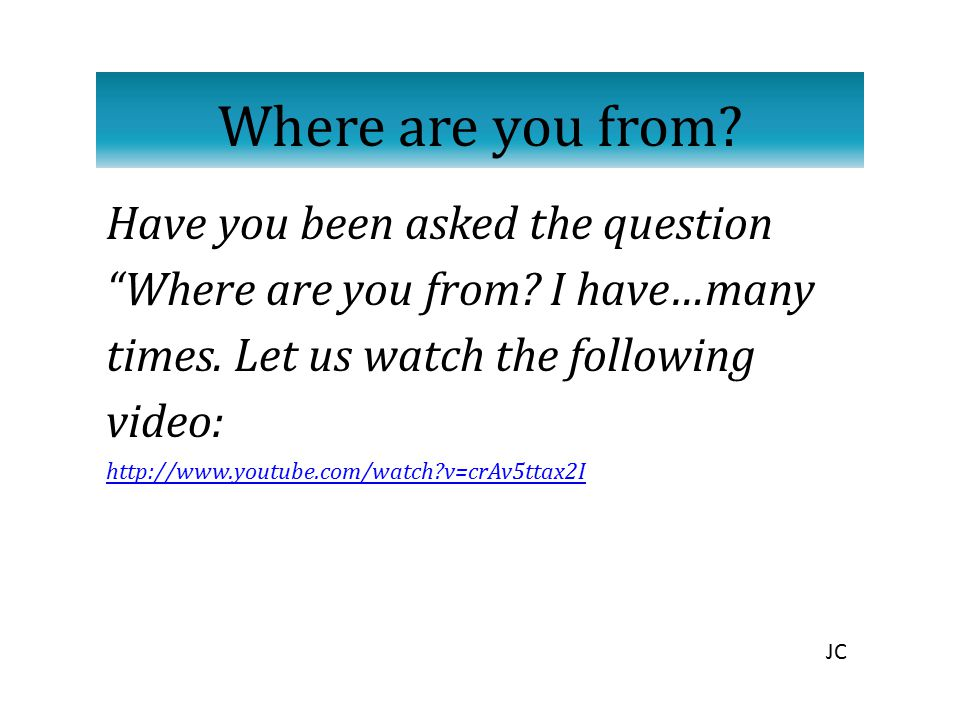 Where are you from Have you been asked the question Where are you from I have…many times. Let us watch the following video: